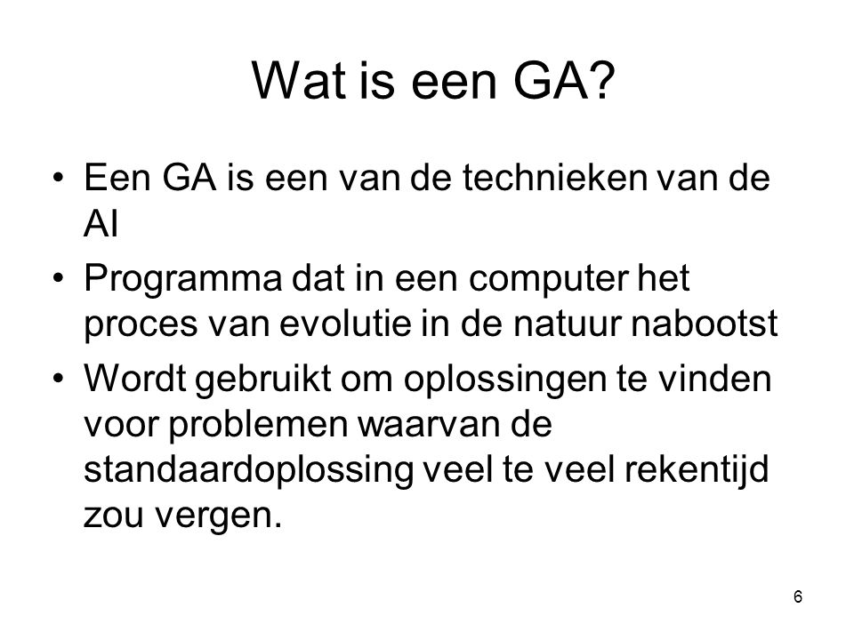Wat is een GA Een GA is een van de technieken van de AI