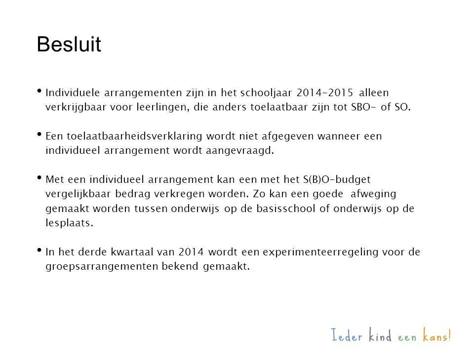 Besluit Individuele arrangementen zijn in het schooljaar 2014-2015 alleen verkrijgbaar voor leerlingen, die anders toelaatbaar zijn tot SBO- of SO.