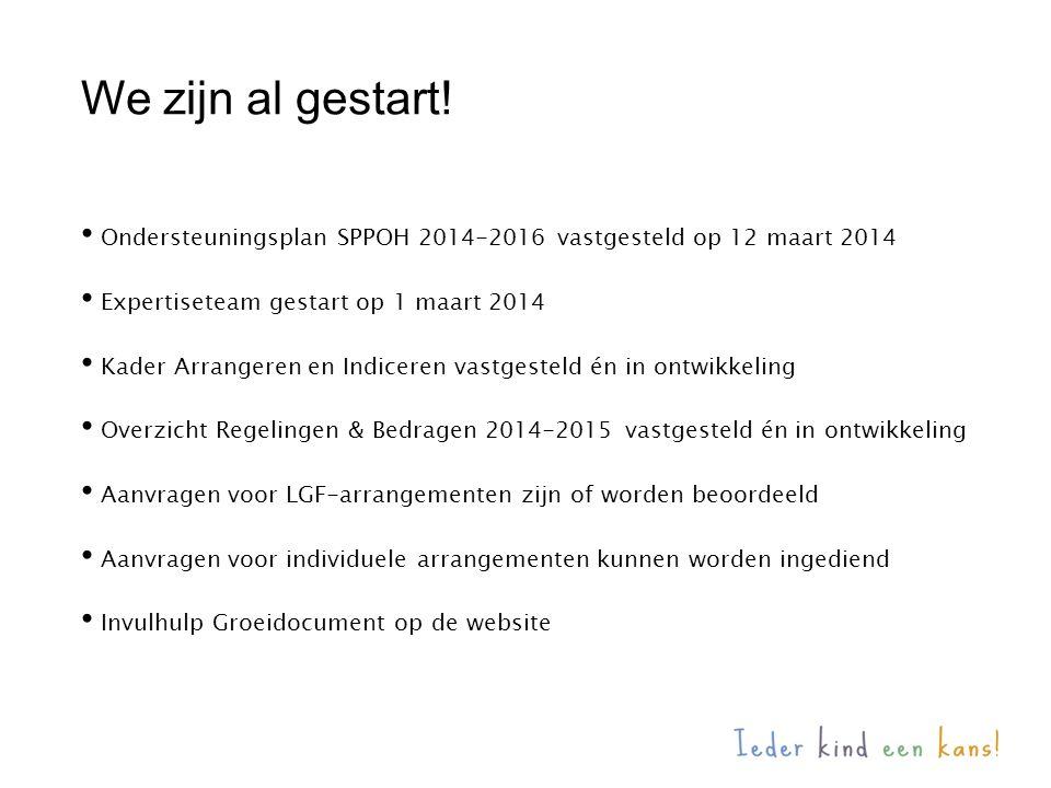 We zijn al gestart! Ondersteuningsplan SPPOH 2014-2016 vastgesteld op 12 maart 2014. Expertiseteam gestart op 1 maart 2014.