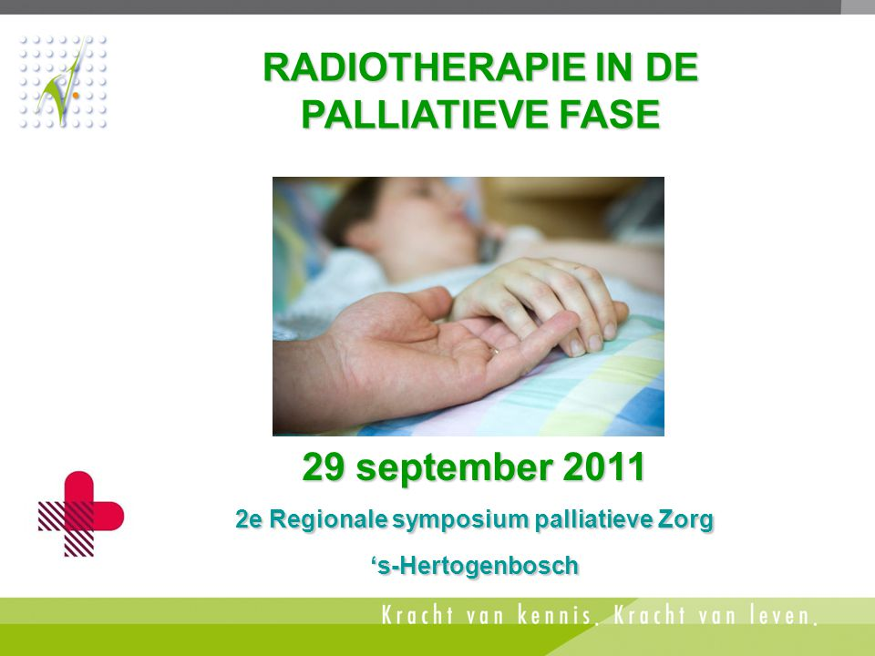 RADIOTHERAPIE IN DE PALLIATIEVE FASE 29 september 2011