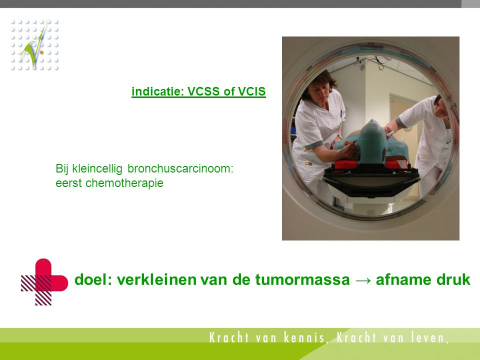 doel: verkleinen van de tumormassa → afname druk
