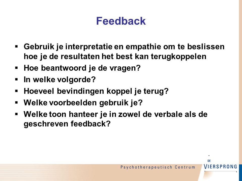 Feedback Gebruik je interpretatie en empathie om te beslissen hoe je de resultaten het best kan terugkoppelen.
