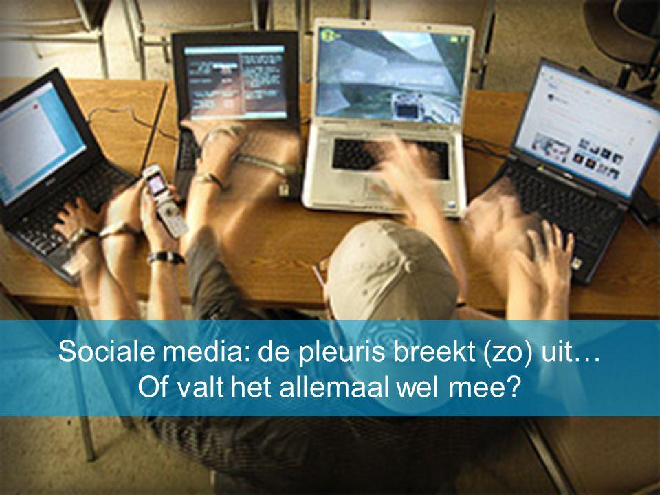Sociale media: de pleuris breekt (zo) uit…