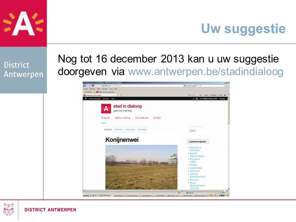 Uw suggestie Nog tot 16 december 2013 kan u uw suggestie doorgeven via www.antwerpen.be/stadindialoog.