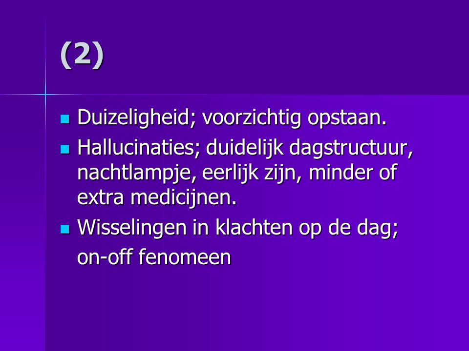 (2) Duizeligheid; voorzichtig opstaan.