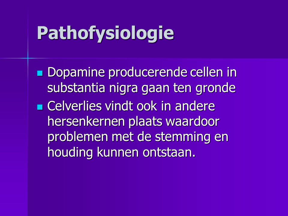 Pathofysiologie Dopamine producerende cellen in substantia nigra gaan ten gronde.