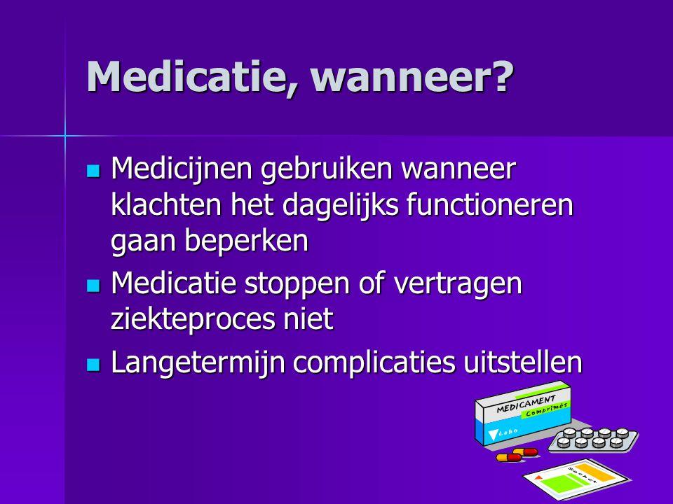 Medicatie, wanneer Medicijnen gebruiken wanneer klachten het dagelijks functioneren gaan beperken.
