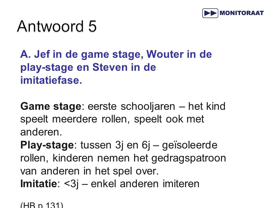 Antwoord 5 A. Jef in de game stage, Wouter in de