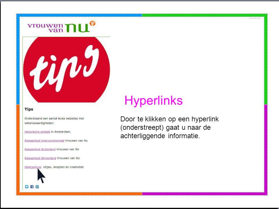 Hyperlinks Door te klikken op een hyperlink (onderstreept) gaat u naar de achterliggende informatie.