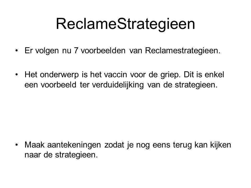 ReclameStrategieen Er volgen nu 7 voorbeelden van Reclamestrategieen.