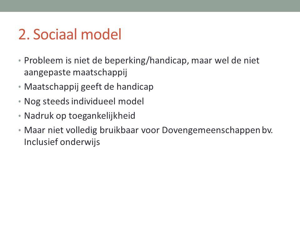 2. Sociaal model Probleem is niet de beperking/handicap, maar wel de niet aangepaste maatschappij. Maatschappij geeft de handicap.