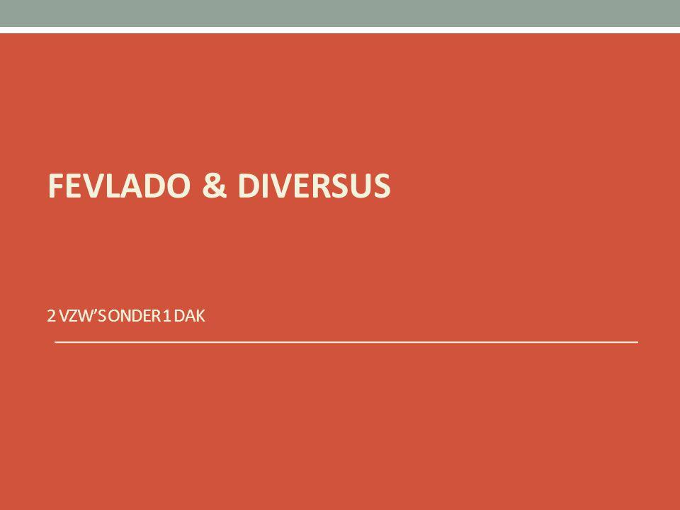 FEVLADO & DIVERSUS 2 vzw's onder 1 dak
