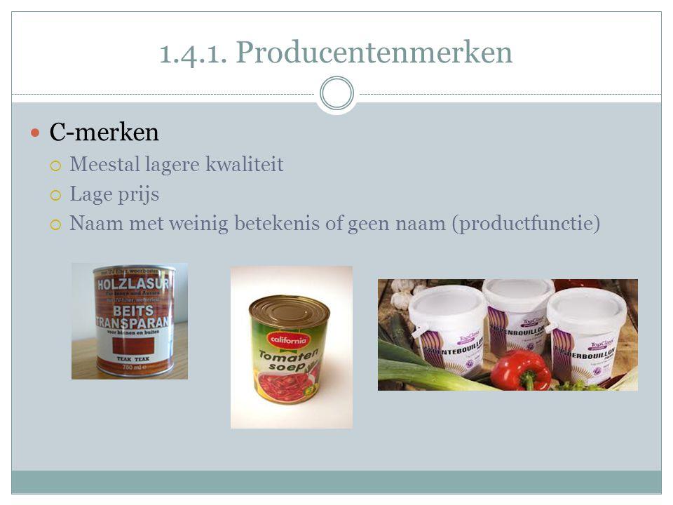 1.4.1. Producentenmerken C-merken Meestal lagere kwaliteit Lage prijs