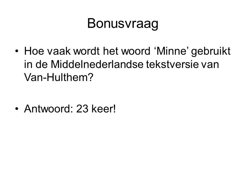 Bonusvraag Hoe vaak wordt het woord 'Minne' gebruikt in de Middelnederlandse tekstversie van Van-Hulthem