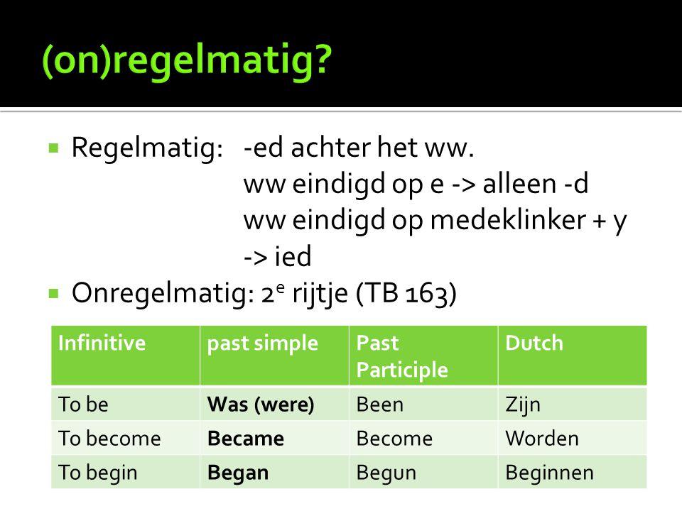 (on)regelmatig Regelmatig: -ed achter het ww.