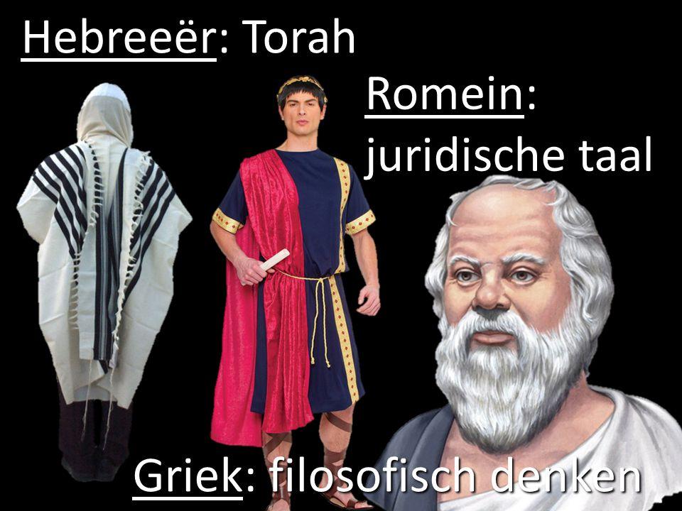 Hebreeër: Torah Romein: juridische taal Griek: filosofisch denken