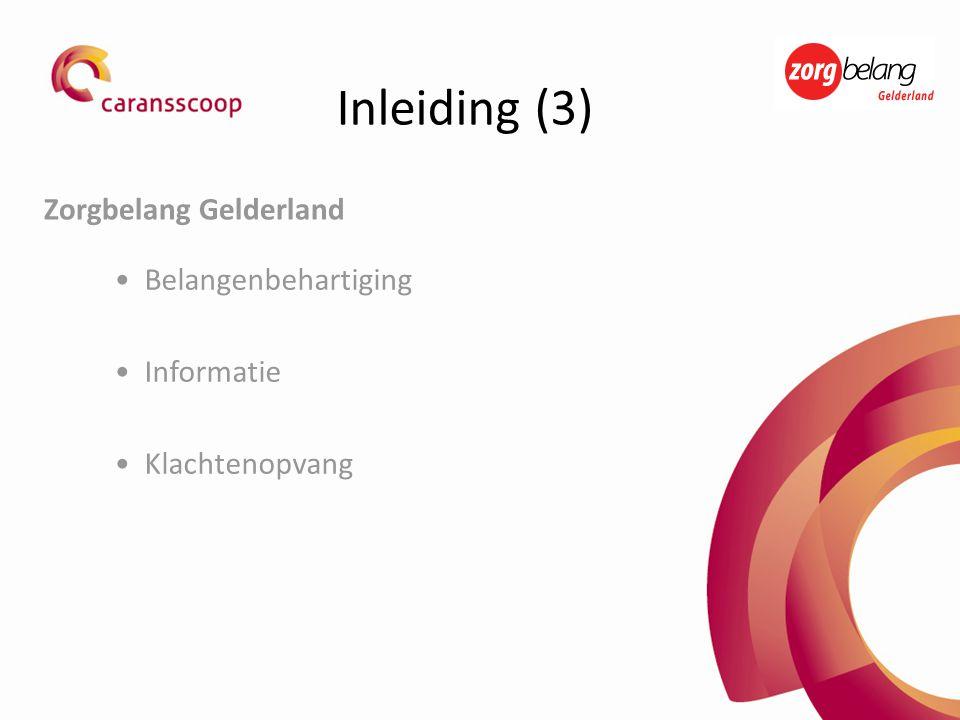 Inleiding (3) Zorgbelang Gelderland Belangenbehartiging Informatie