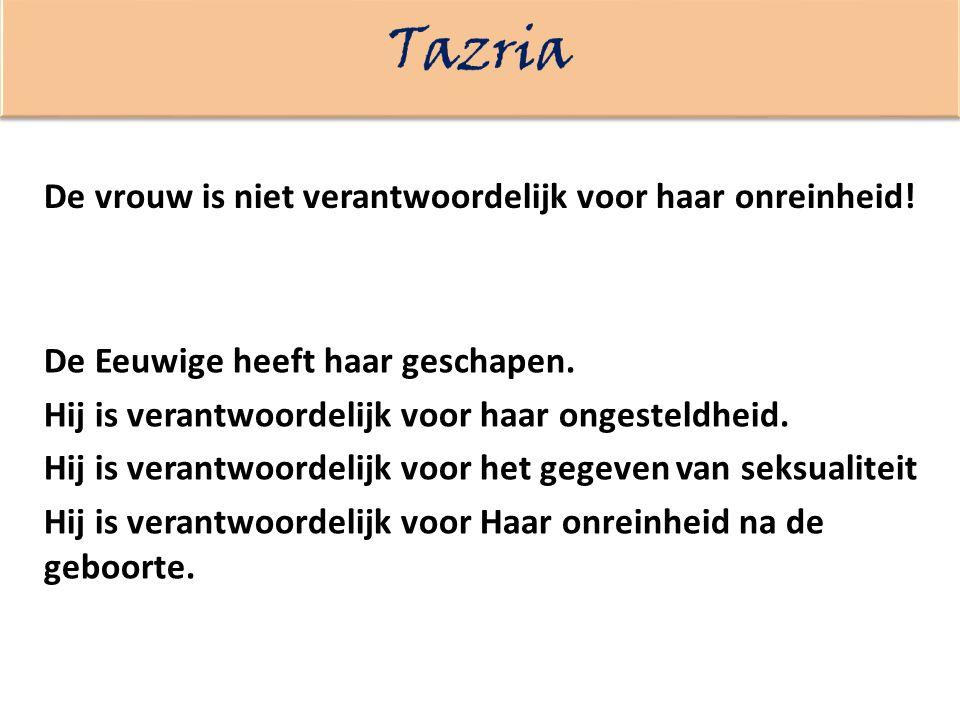 Tazria De vrouw is niet verantwoordelijk voor haar onreinheid!