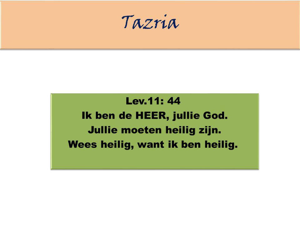 Tazria Lev.11: 44 Ik ben de HEER, jullie God.