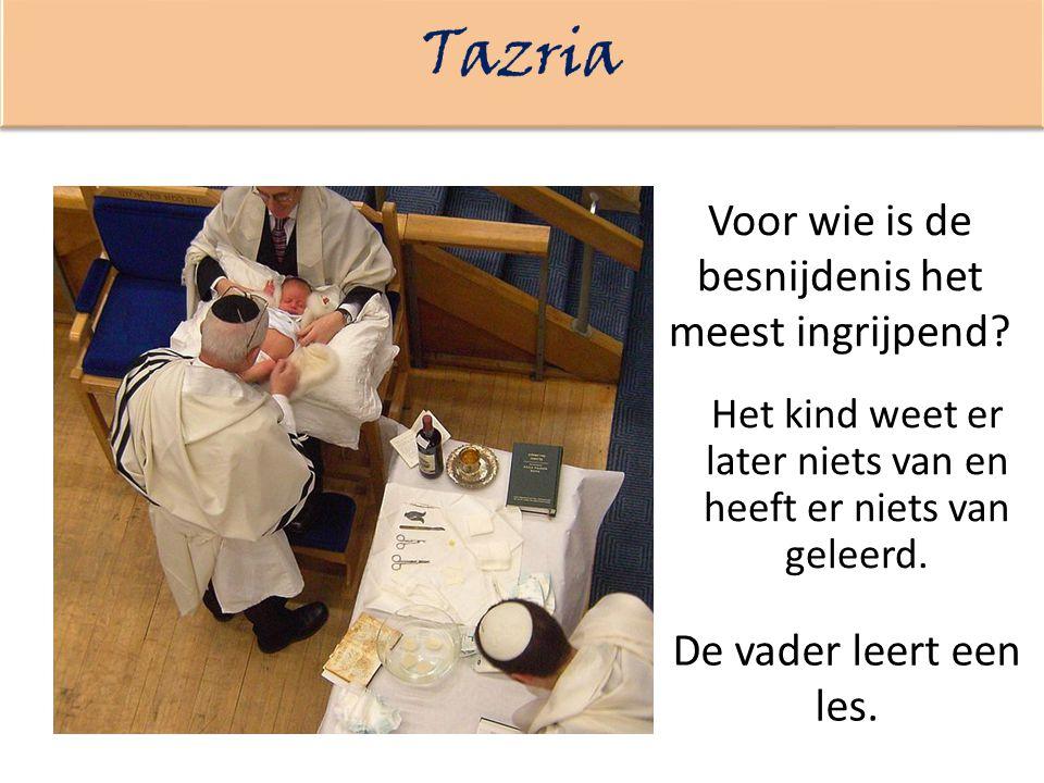 Tazria Voor wie is de besnijdenis het meest ingrijpend