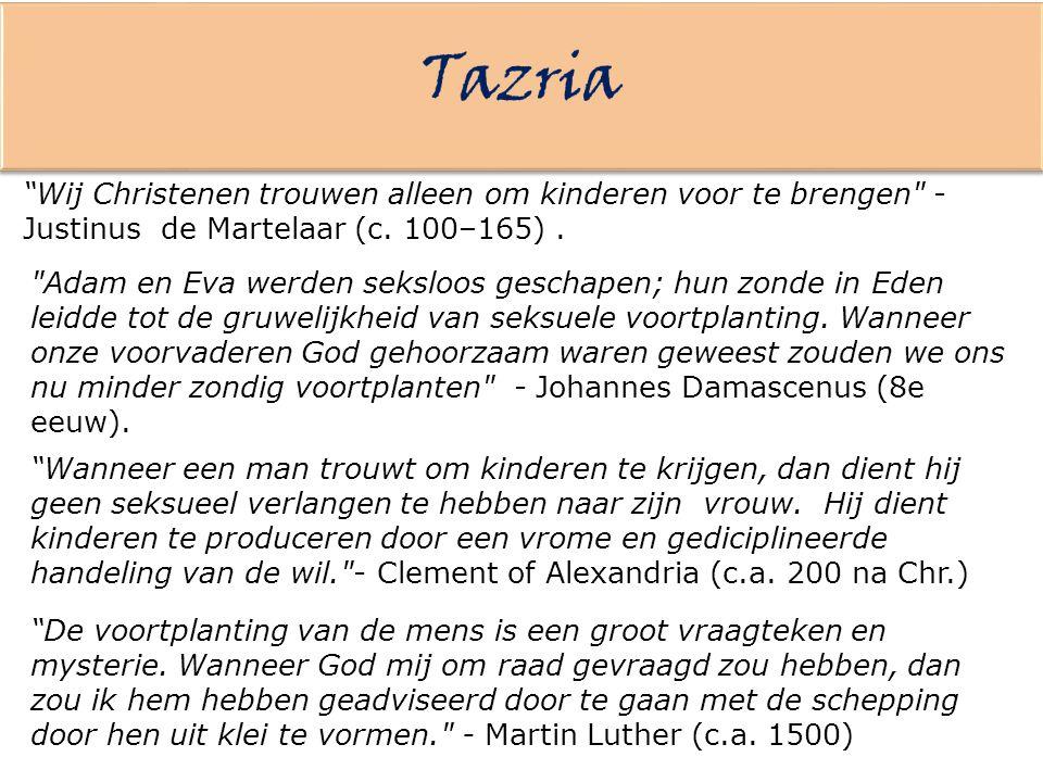 Tazria Wij Christenen trouwen alleen om kinderen voor te brengen - Justinus de Martelaar (c. 100–165) .