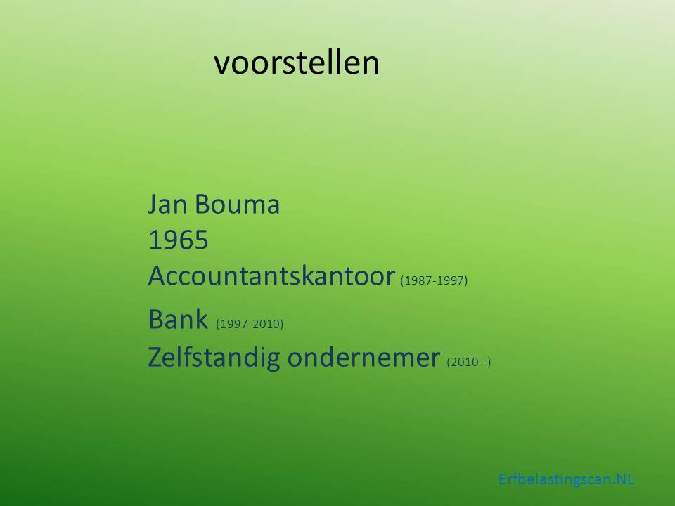 voorstellen Jan Bouma 1965 Accountantskantoor (1987-1997) Bank (1997-2010) Zelfstandig ondernemer (2010 - )