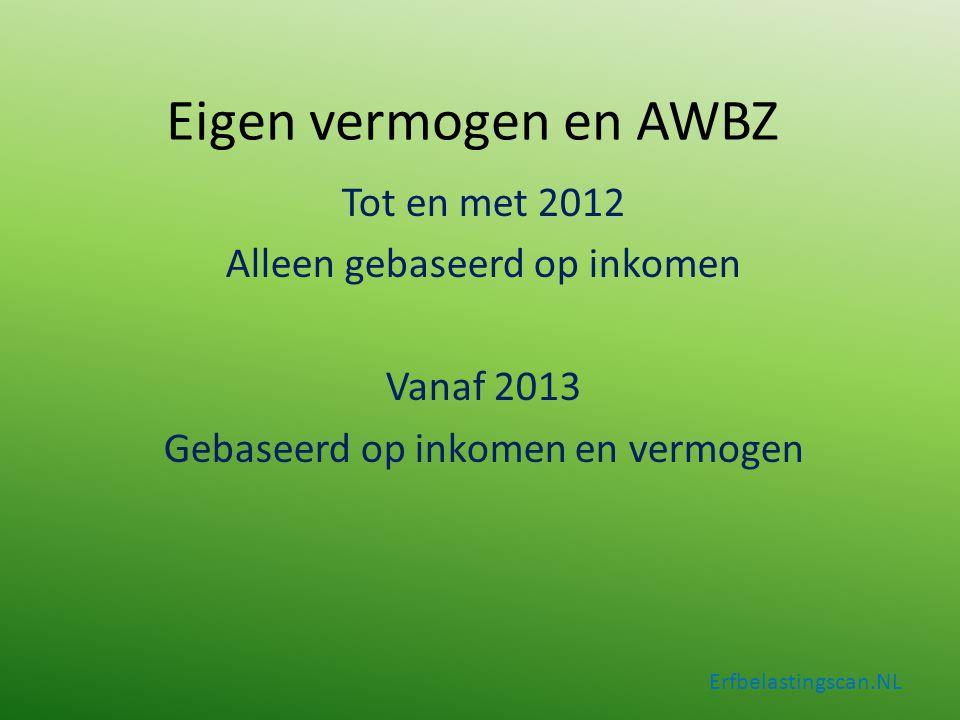 Eigen vermogen en AWBZ Tot en met 2012 Alleen gebaseerd op inkomen