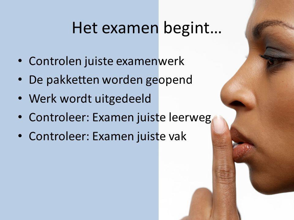 Het examen begint… Controlen juiste examenwerk
