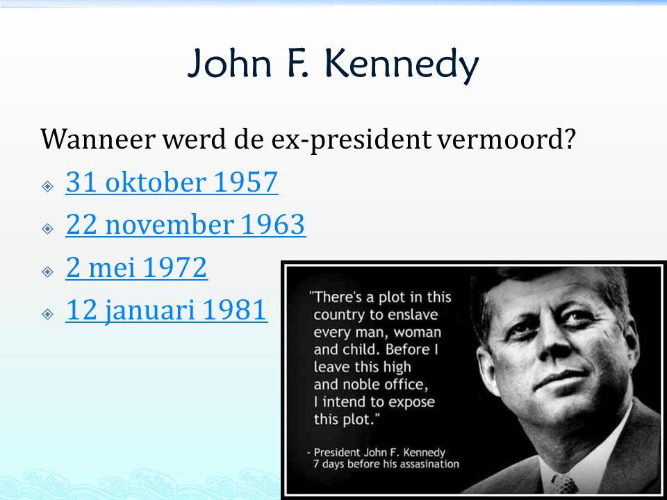 John F. Kennedy Wanneer werd de ex-president vermoord 31 oktober 1957