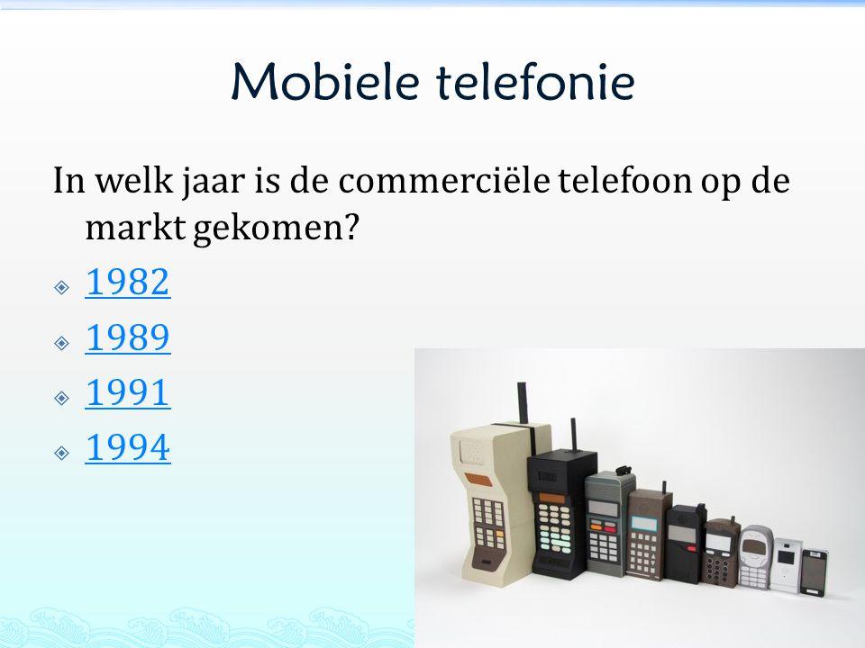 Mobiele telefonie In welk jaar is de commerciële telefoon op de markt gekomen 1982 1989 1991 1994
