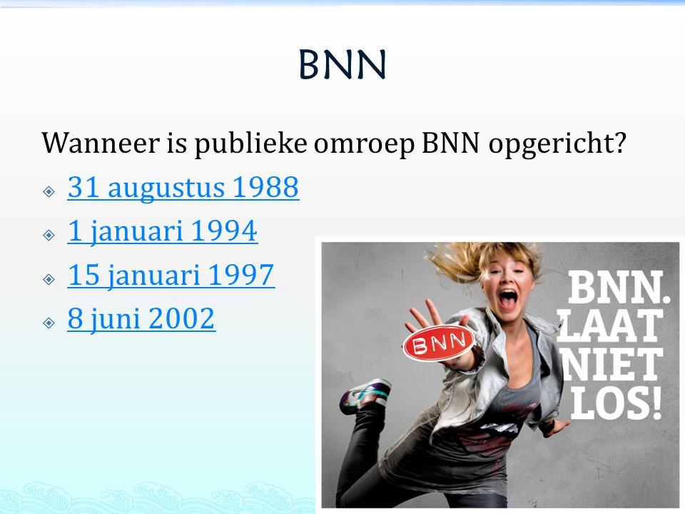 BNN Wanneer is publieke omroep BNN opgericht 31 augustus 1988