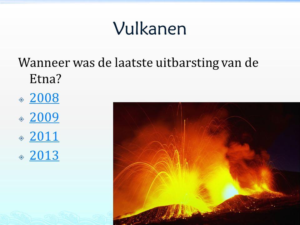 Vulkanen Wanneer was de laatste uitbarsting van de Etna 2008 2009