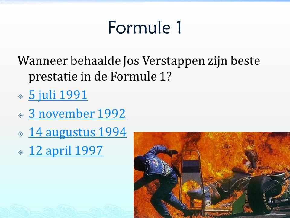 Formule 1 Wanneer behaalde Jos Verstappen zijn beste prestatie in de Formule 1 5 juli 1991. 3 november 1992.