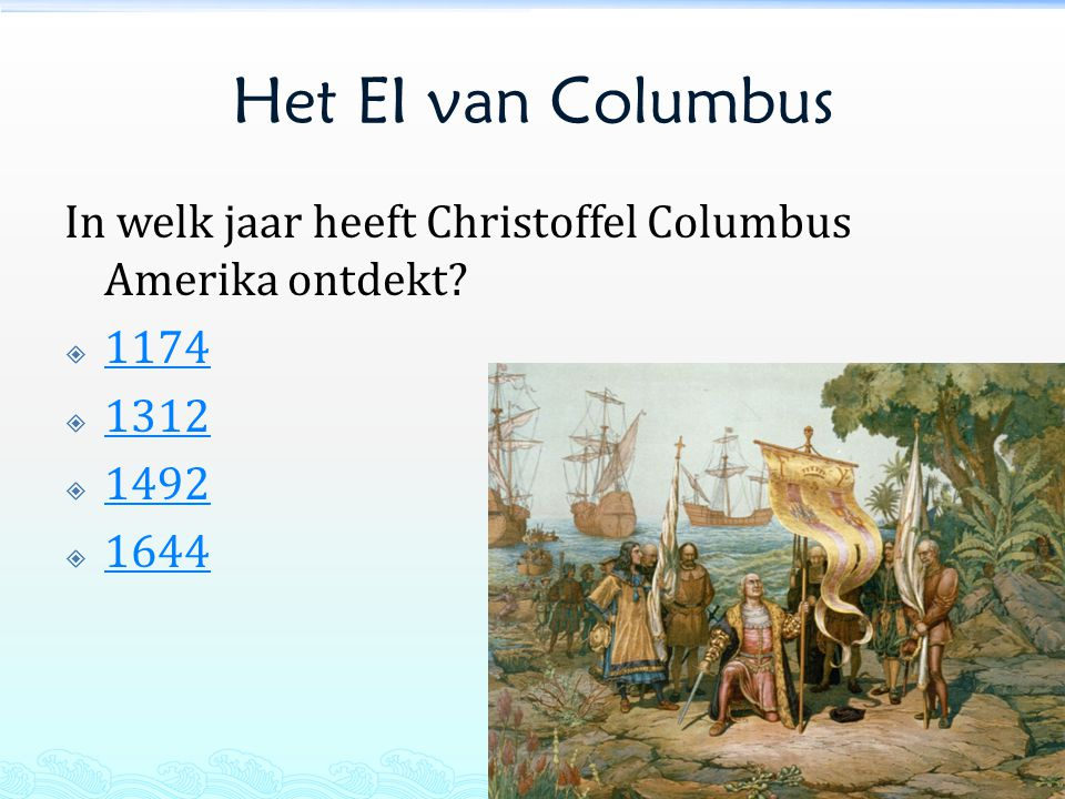 Het EI van Columbus In welk jaar heeft Christoffel Columbus Amerika ontdekt 1174 1312 1492 1644