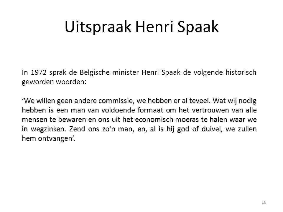Uitspraak Henri Spaak In 1972 sprak de Belgische minister Henri Spaak de volgende historisch geworden woorden: