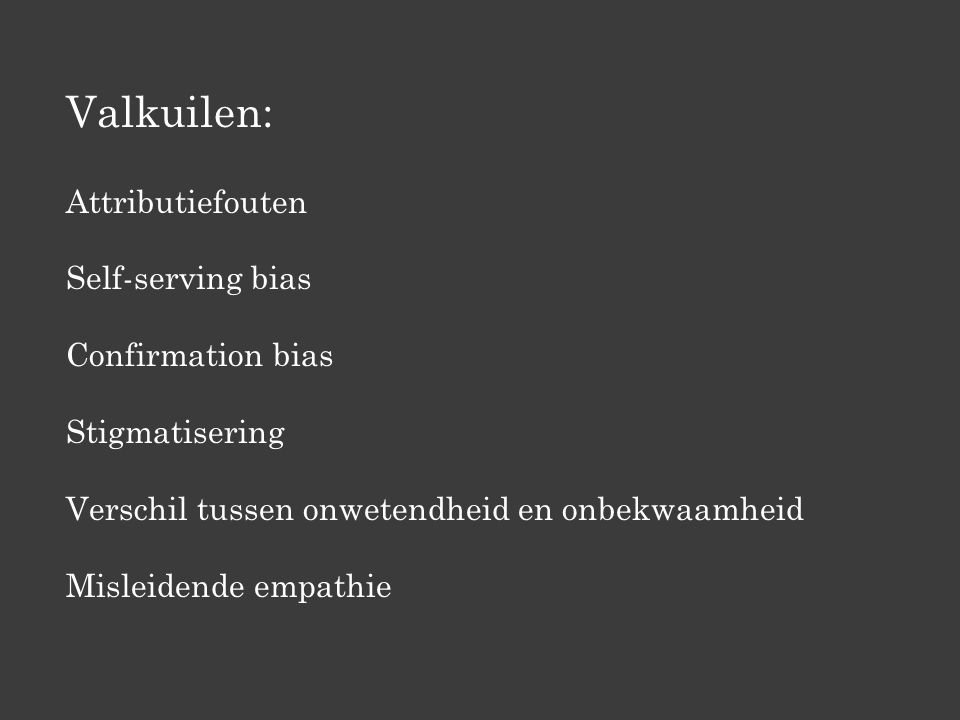 Valkuilen: Attributiefouten Self-serving bias Confirmation bias