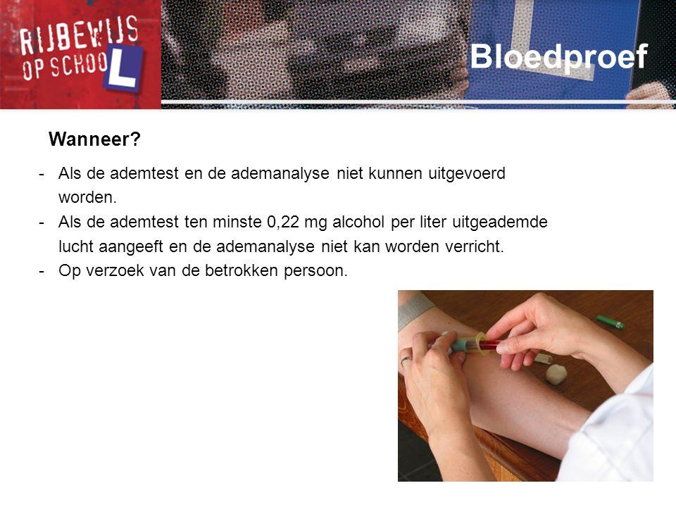 Bloedproef Wanneer - Als de ademtest en de ademanalyse niet kunnen uitgevoerd worden.