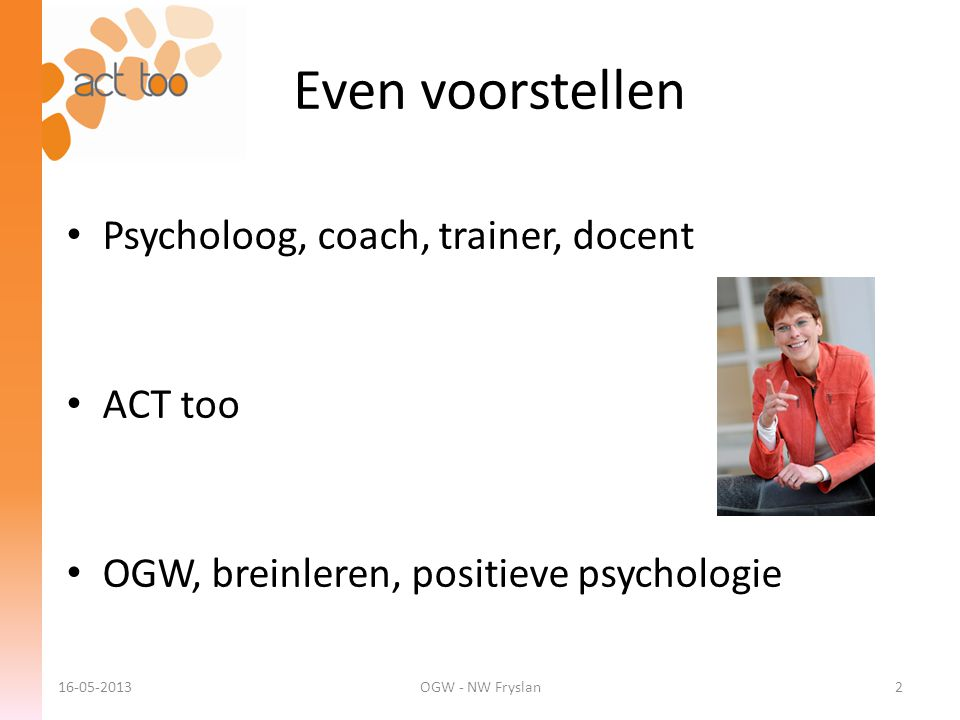 Even voorstellen Psycholoog, coach, trainer, docent ACT too