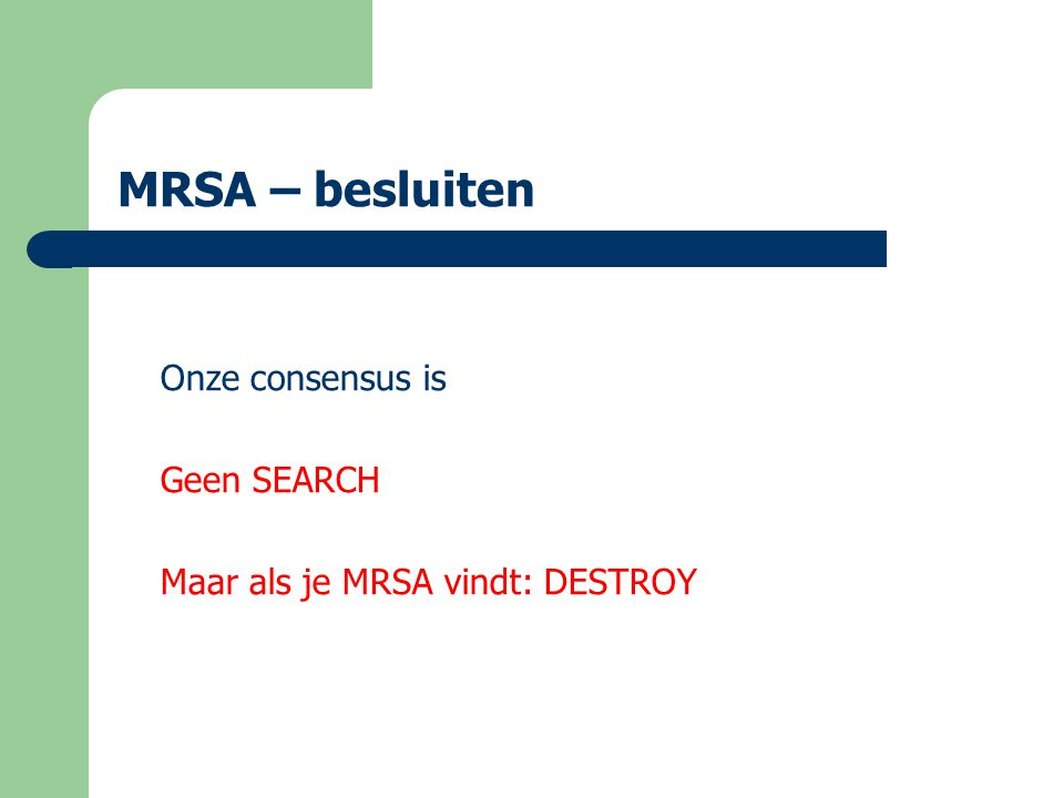 MRSA – besluiten Onze consensus is Geen SEARCH