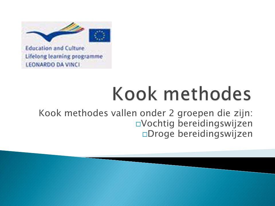Kook methodes Kook methodes vallen onder 2 groepen die zijn: