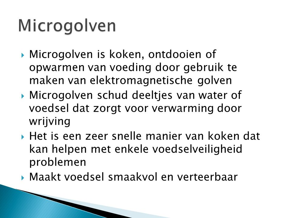 Microgolven Microgolven is koken, ontdooien of opwarmen van voeding door gebruik te maken van elektromagnetische golven.