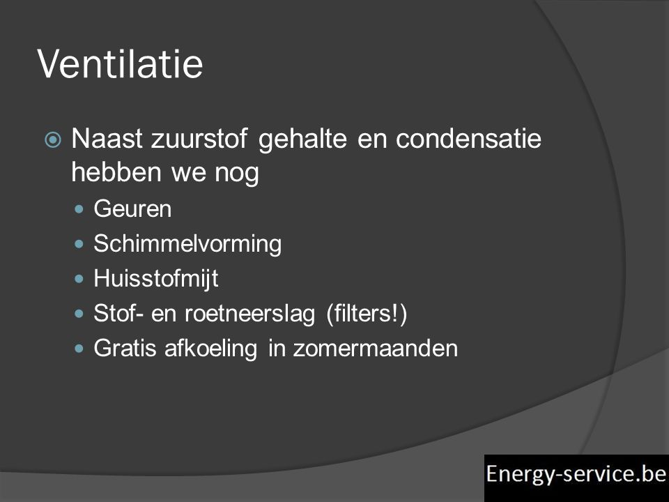 Ventilatie Naast zuurstof gehalte en condensatie hebben we nog Geuren