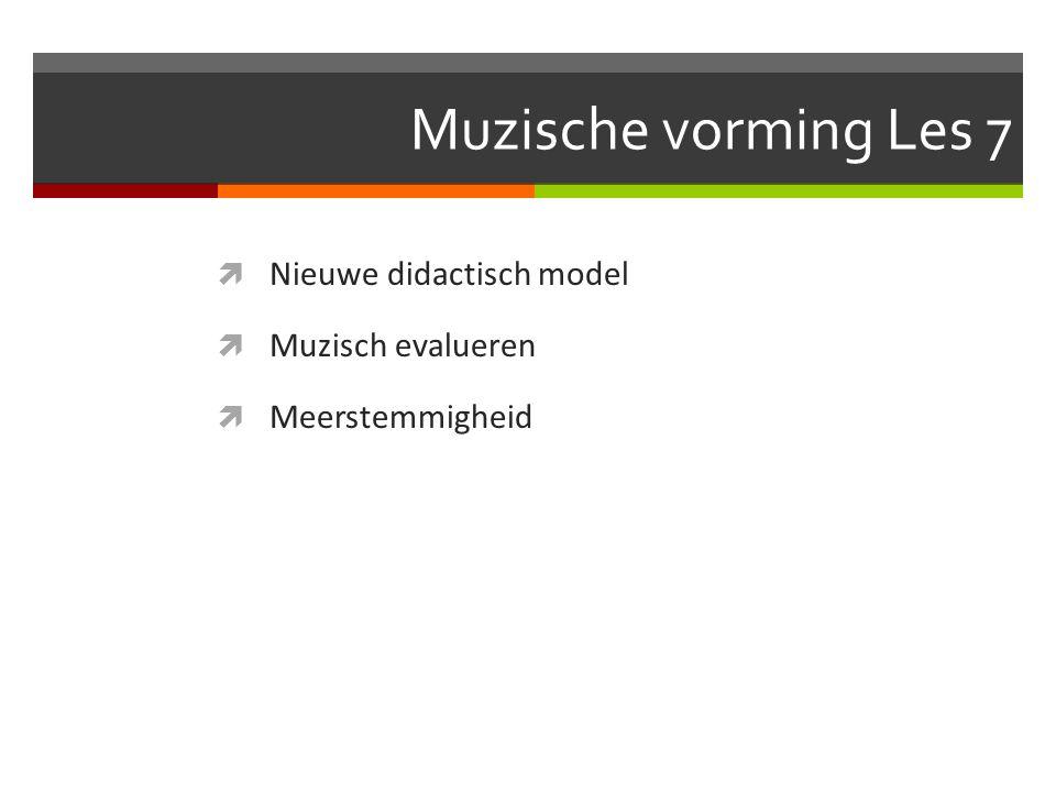 Muzische vorming Les 7 Nieuwe didactisch model Muzisch evalueren
