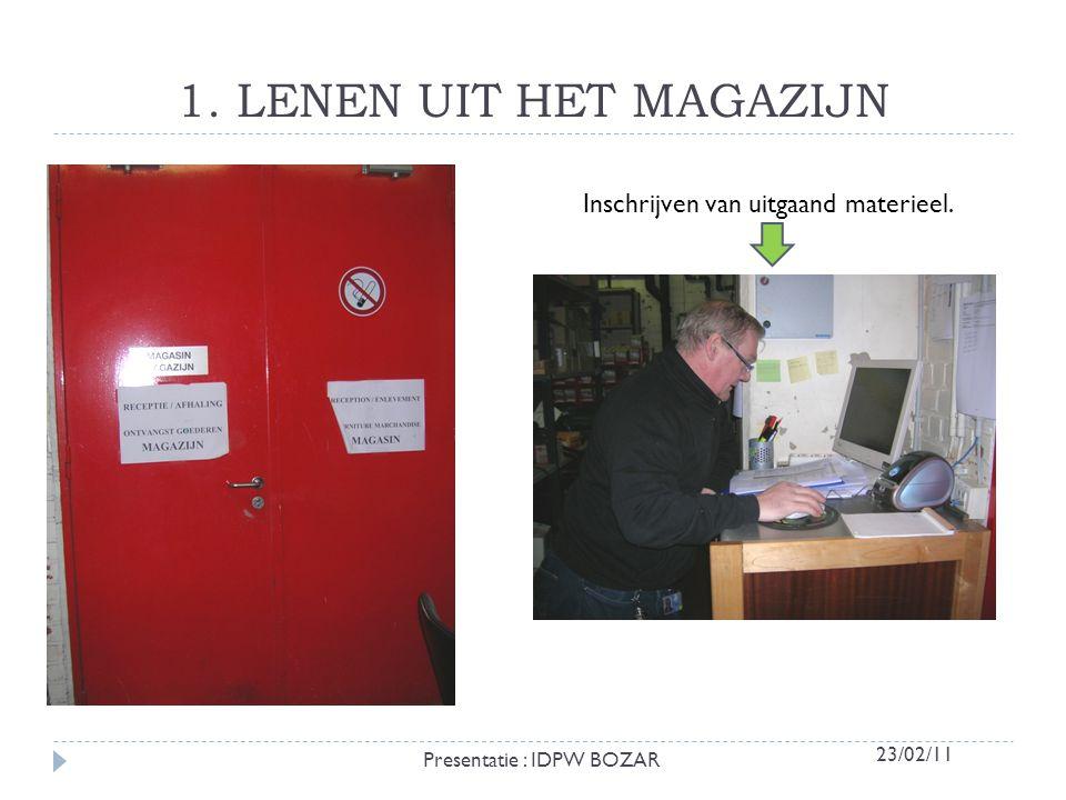 1. LENEN UIT HET MAGAZIJN Inschrijven van uitgaand materieel. 23/02/11