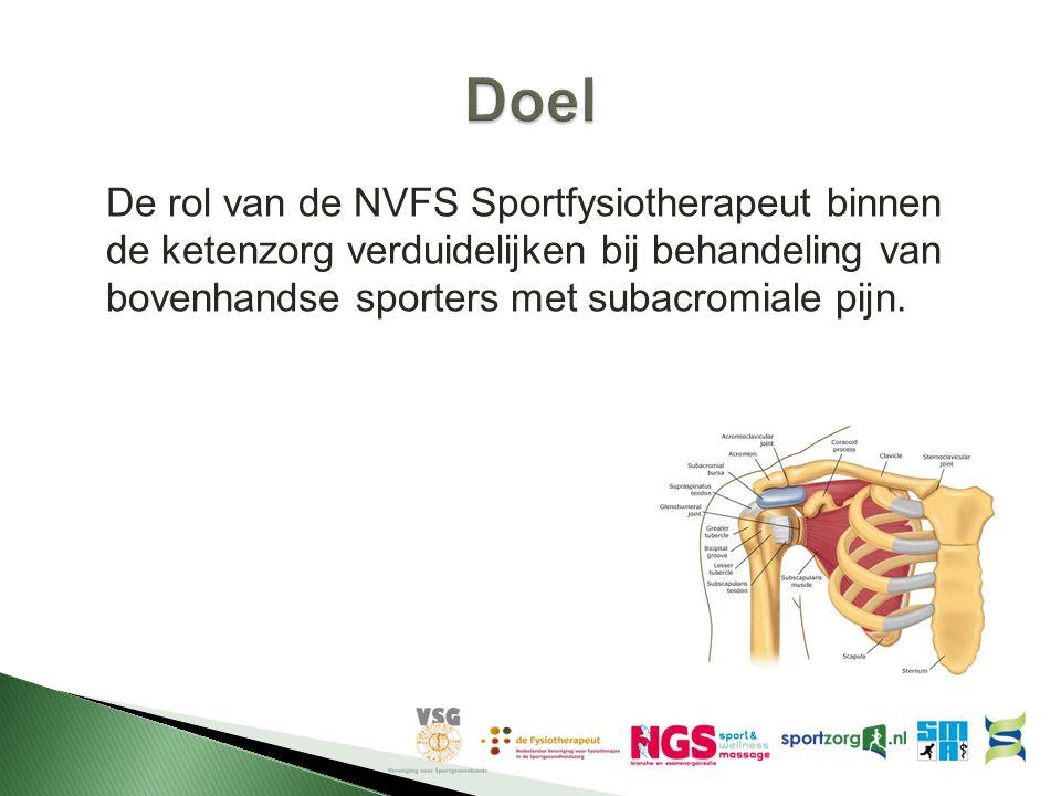 Doel De rol van de NVFS Sportfysiotherapeut binnen de ketenzorg verduidelijken bij behandeling van bovenhandse sporters met subacromiale pijn.