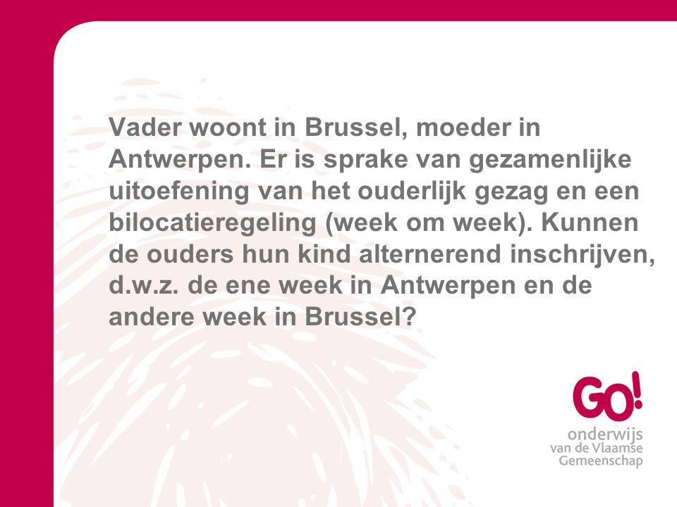 Vader woont in Brussel, moeder in Antwerpen