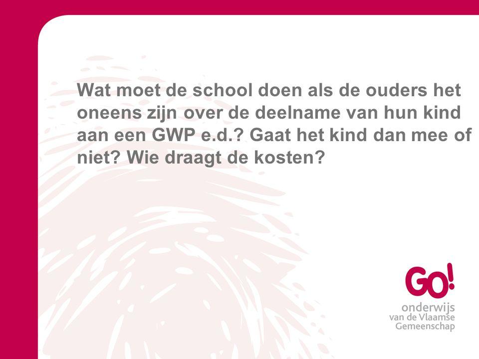 Wat moet de school doen als de ouders het oneens zijn over de deelname van hun kind aan een GWP e.d..
