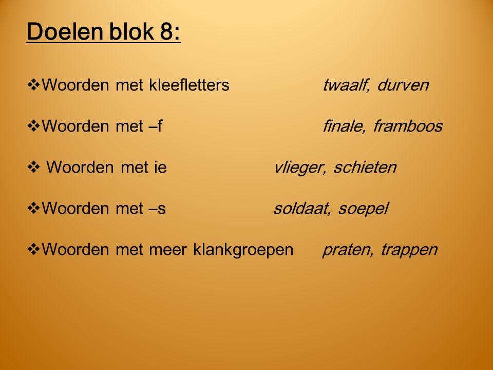 Doelen blok 8: Woorden met kleefletters twaalf, durven