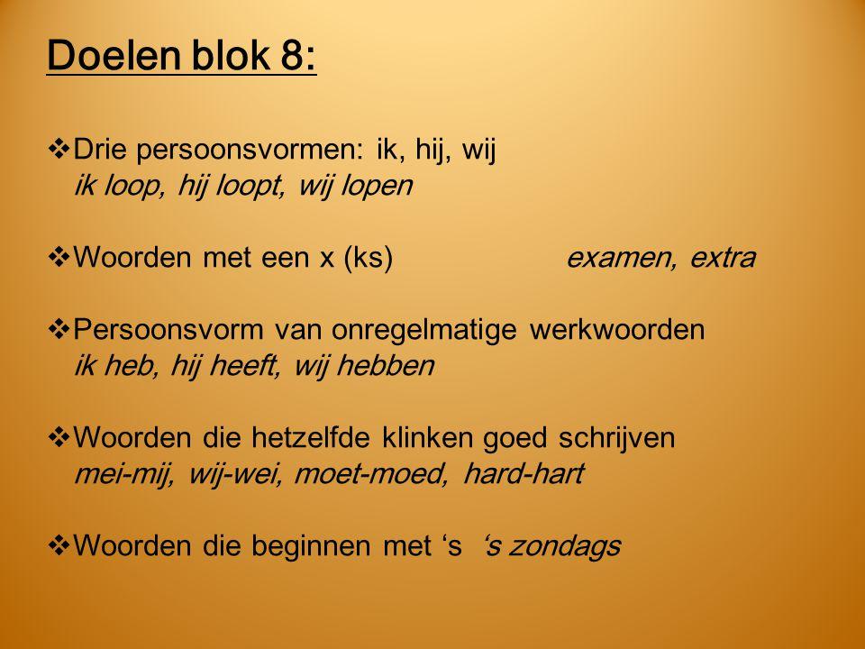 Doelen blok 8: Drie persoonsvormen: ik, hij, wij ik loop, hij loopt, wij lopen. Woorden met een x (ks) examen, extra.