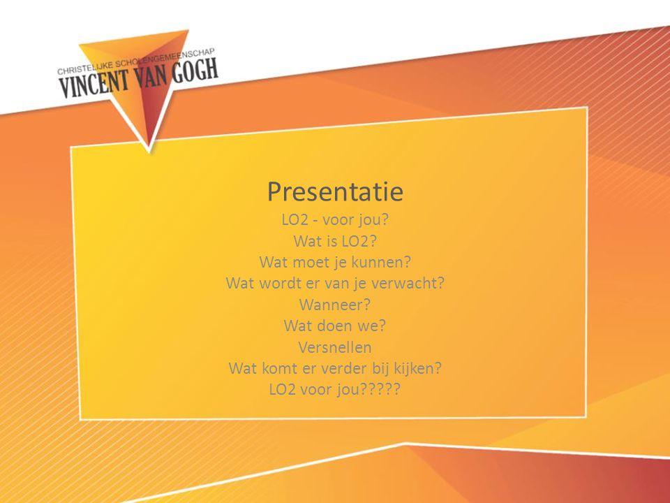 Presentatie LO2 - voor jou Wat is LO2 Wat moet je kunnen